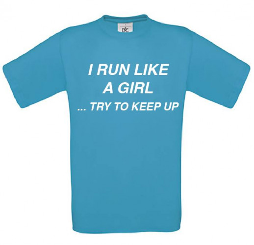 I Run like a Girl, try to keep up