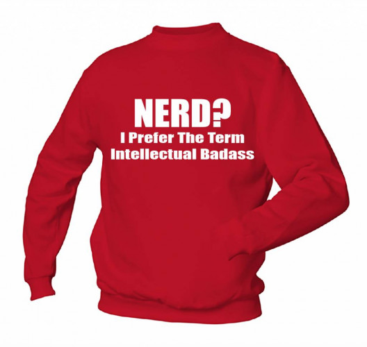 Nerd ? I Prefer the term Intellectual Badass